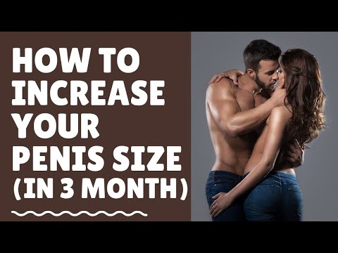 Penis Enlargement Medicine: Increase Penile Size Naturally At Home (In 3 Months)
